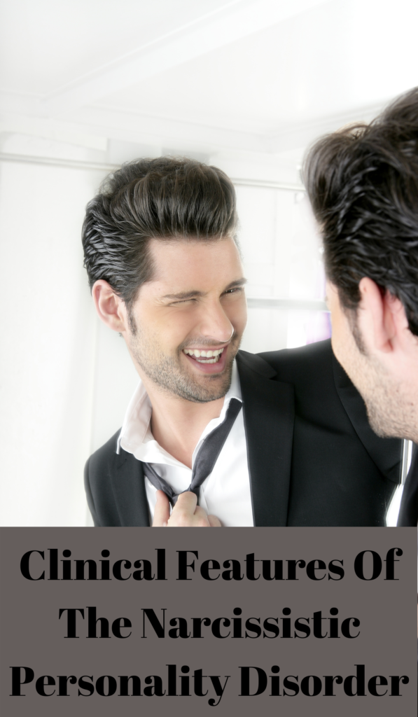 Clinical Features Of The Narcissistic Personality Disorder